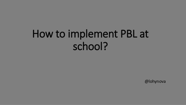How to implement PBL at school? @lohynova