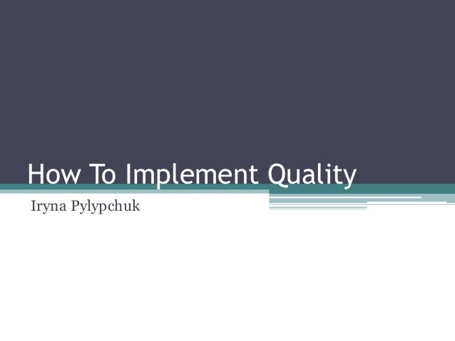 How To Implement QualityIryna Pylypchuk