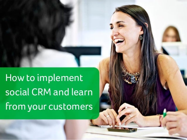 How to implement social CRM and learn from your customers