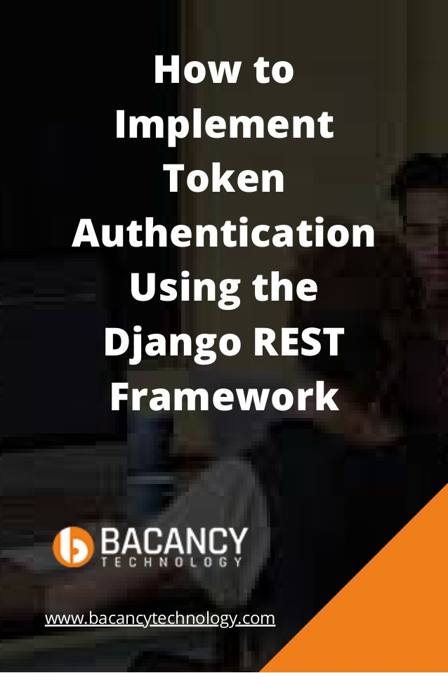 How to Implement Token Authentication Using the Django REST Framework www.bacancytechnology.com