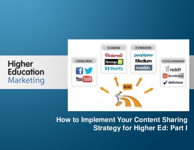How to Implement Your Content Sharing Strategy for Higher Ed: Part I Slide 1 How to Implement Your Content Sharing Strateg...