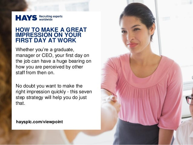 Whether you're a graduate, manager or CEO, your first day on the job can have a huge bearing on how you are perceived by o...