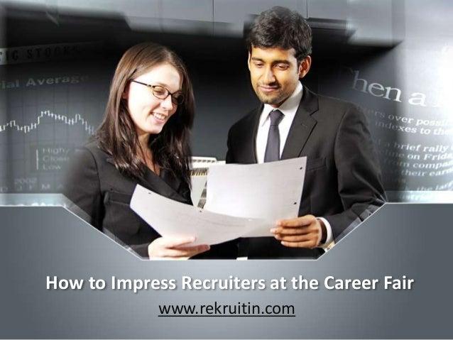 How to Impress Recruiters at the Career Fair www.rekruitin.com