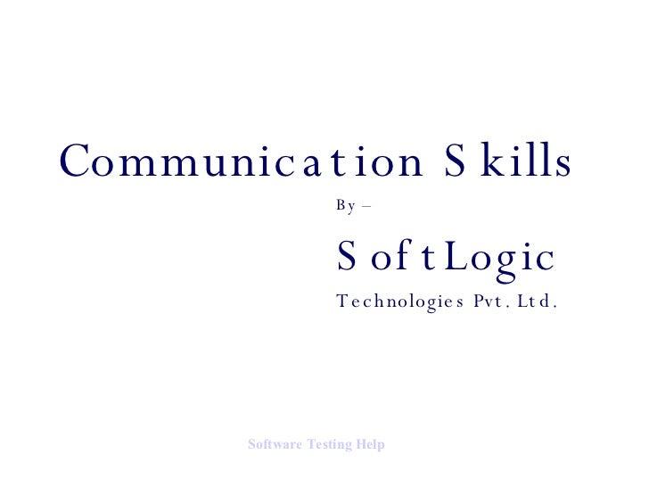 Communication Skills By – SoftLogic Technologies Pvt. Ltd. Software   Testing  Help