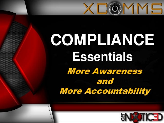 More Awareness and More Accountability COMPLIANCE Essentials