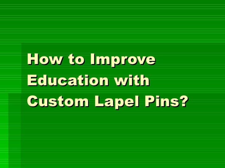 How to Improve Education with Custom Lapel Pins?