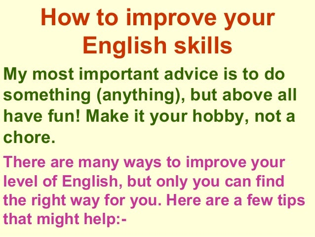 essay improve english reading How to write an english essay meet with your instructor and discuss ways that you can improve your essay before reading your essay aloud can help you to.