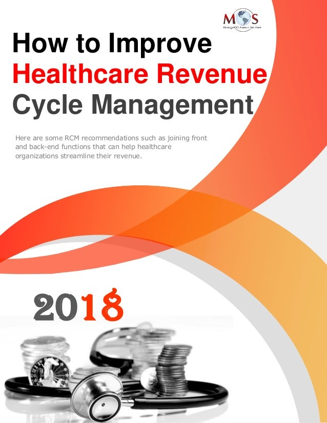 www.outsourcestrategies.com 1-800-670-2809 2018 How to Improve Healthcare Revenue Cycle Management Here are some RCM recom...