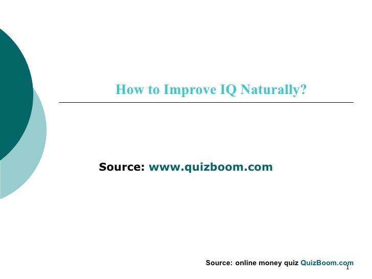 How to Improve IQ Naturally? Source:  www.quizboom.com Source:   online money quiz   QuizBoom.com