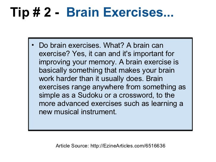 Tip # 2 -  Brain Exercises... <ul><ul><li>Do brain exercises. What? A brain can exercise? Yes, it can and it's important ...