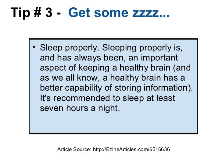 Tip # 3 -  Get some zzzz... <ul><ul><li>Sleep properly. Sleeping properly is, and has always been, an important aspect of...