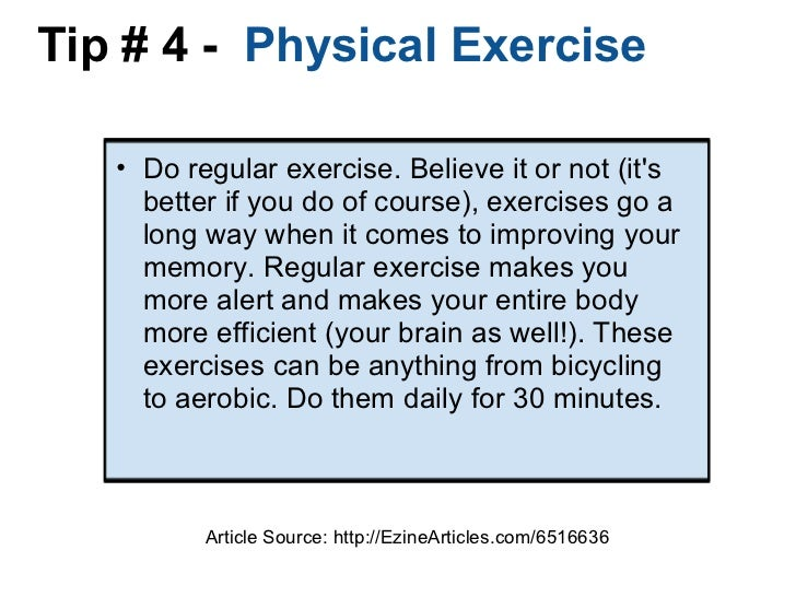 Tip # 4 -  Physical Exercise  <ul><ul><li>Do regular exercise. Believe it or not (it's better if you do of course), exerc...