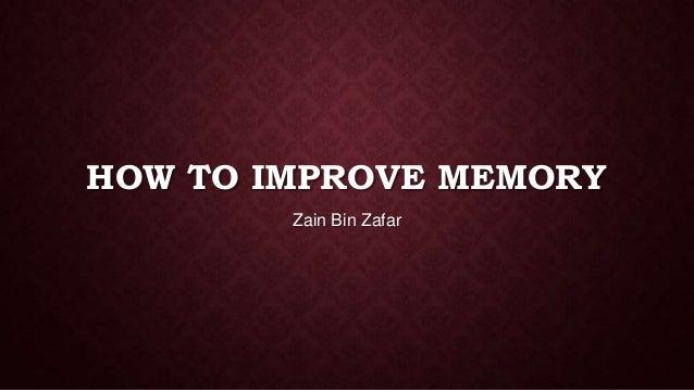 HOW TO IMPROVE MEMORY Zain Bin Zafar