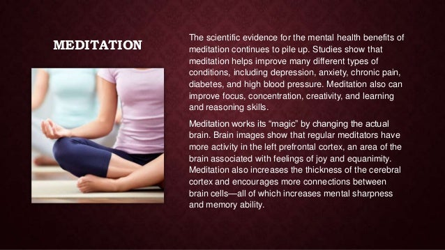 MEDITATION  The scientific evidence for the mental health benefits of meditation continues to pile up. Studies show that m...