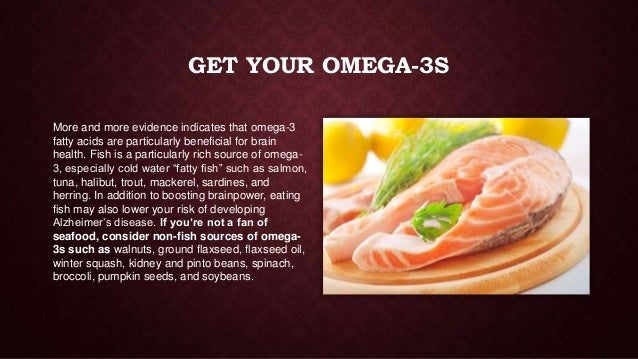 GET YOUR OMEGA-3S More and more evidence indicates that omega-3 fatty acids are particularly beneficial for brain health. ...