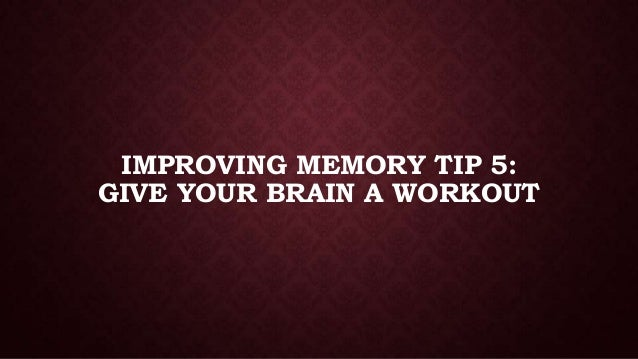 IMPROVING MEMORY TIP 5: GIVE YOUR BRAIN A WORKOUT