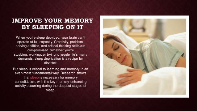 IMPROVE YOUR MEMORY BY SLEEPING ON IT When you're sleep deprived, your brain can't operate at full capacity. Creativity, p...