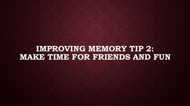 IMPROVING MEMORY TIP 2: MAKE TIME FOR FRIENDS AND FUN
