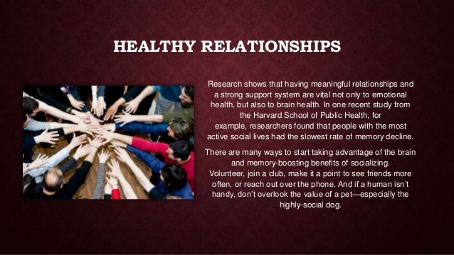HEALTHY RELATIONSHIPS Research shows that having meaningful relationships and a strong support system are vital not only t...