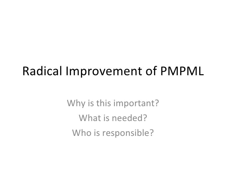 Radical Improvement of PMPML Why is this important? What is needed? Who is responsible?