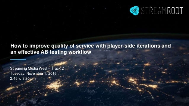 How to improve quality of service with player-side iterations and an effective AB testing workflow Streaming Media West – ...