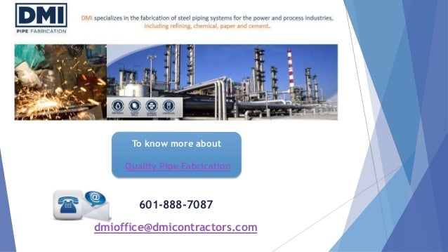 To know more about Quality Pipe Fabrication 601-888-7087 dmioffice@dmicontractors.com
