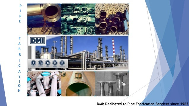 P I P E F A B R I C A T I O N DMI: Dedicated to Pipe Fabrication Services since 1963