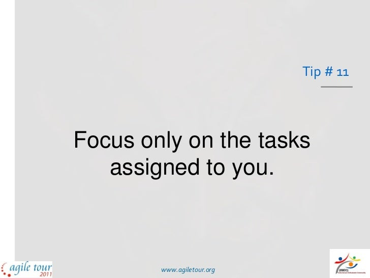 Tip # 11Focus only on the tasks   assigned to you.        www.agiletour.org