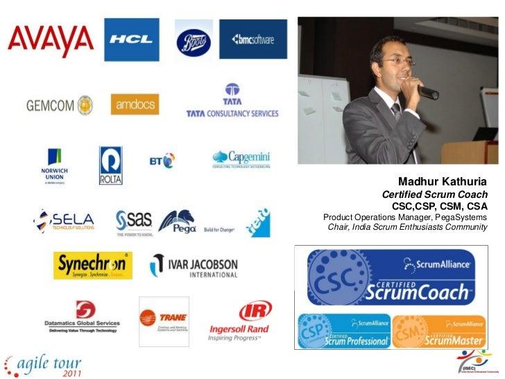 Your Instructor                  Madhur Kathuria              Certified Scrum Coach                CSC,CSP, CSM, CSAProduc...