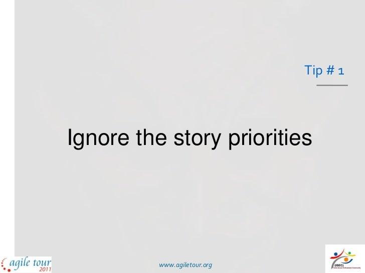 Tip # 1Ignore the story priorities          www.agiletour.org