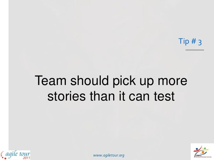 Tip # 3Team should pick up more  stories than it can test         www.agiletour.org