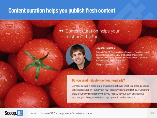 How to improve SEO - the power of content curation 13 Content curation helps you publish fresh content Content curation he...