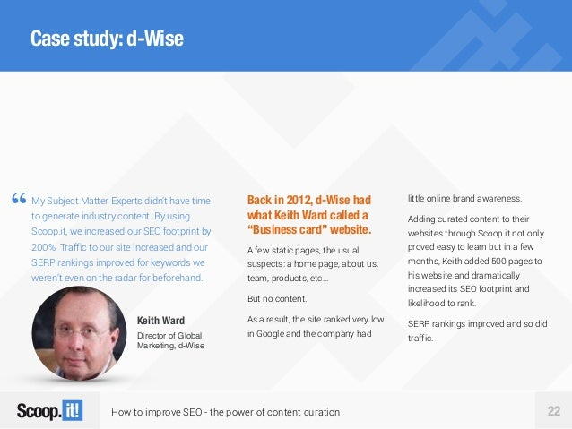How to improve SEO - the power of content curation 22 Case study:d-Wise Back in 2012, d-Wise had what Keith Ward called a ...