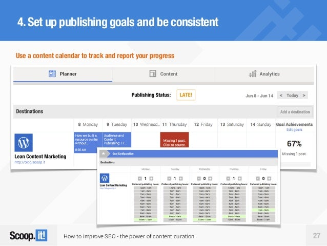 How to improve SEO - the power of content curation 27 4.Set up publishing goals and be consistent Use a content calendar t...