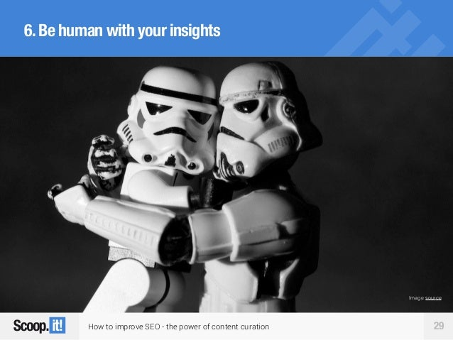 How to improve SEO - the power of content curation 29 6.Be human with your insights Image source