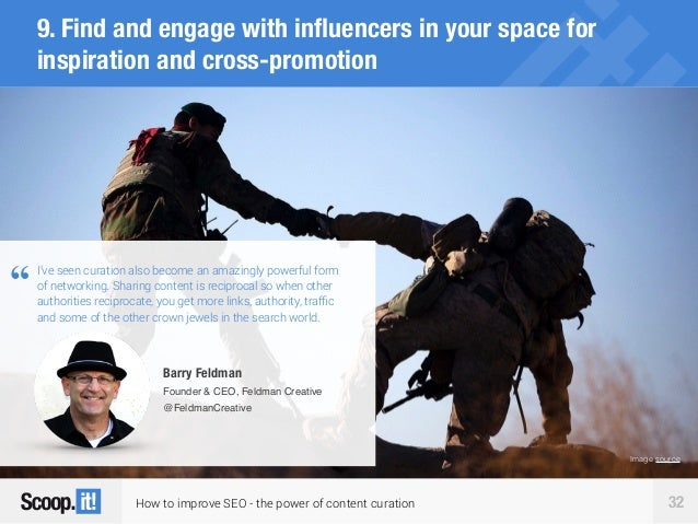 How to improve SEO - the power of content curation 32 9. Find and engage with influencers in your space for inspiration and...