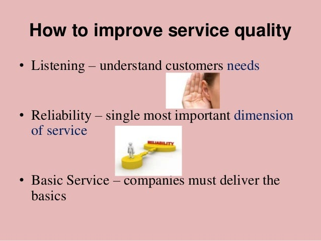how to improve service quality from 2 1 introduction little doubt exists as to the importance of service quality services continue to increase their already dominant share of the gnp in the developed nations, while.
