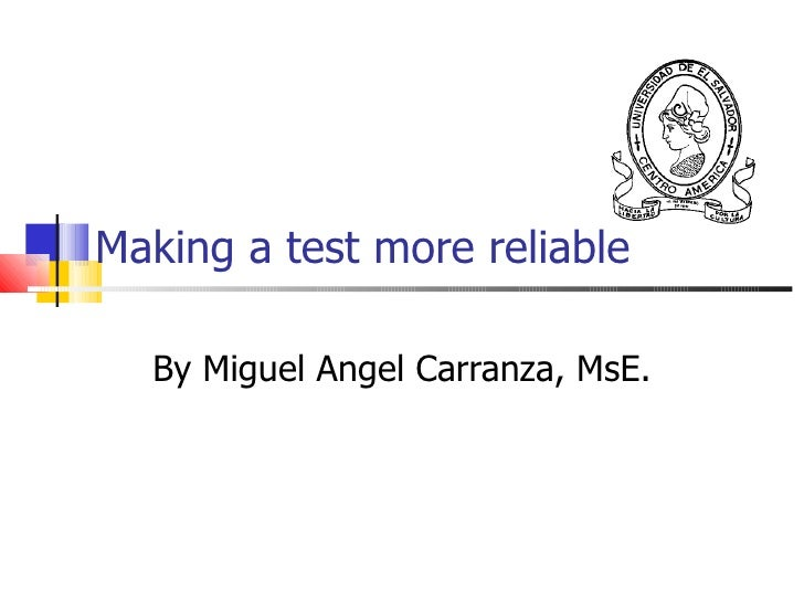 Making a test more reliable By Miguel Angel Carranza, MsE.