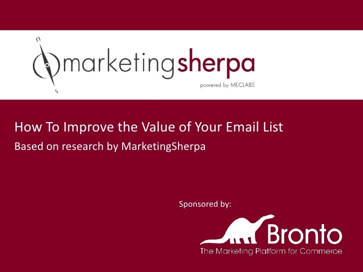 How To Improve the Value of Your Email ListBased on research by MarketingSherpa                              Sponsored by: