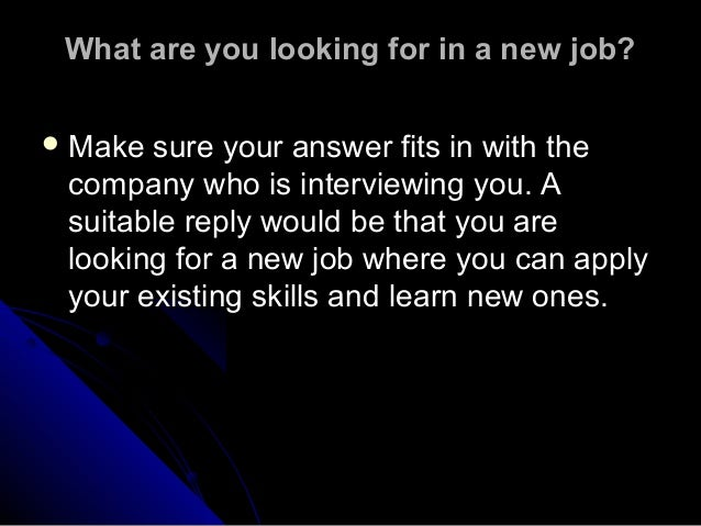 46 what are you looking for in a new job - Why Are You Looking For A New Job