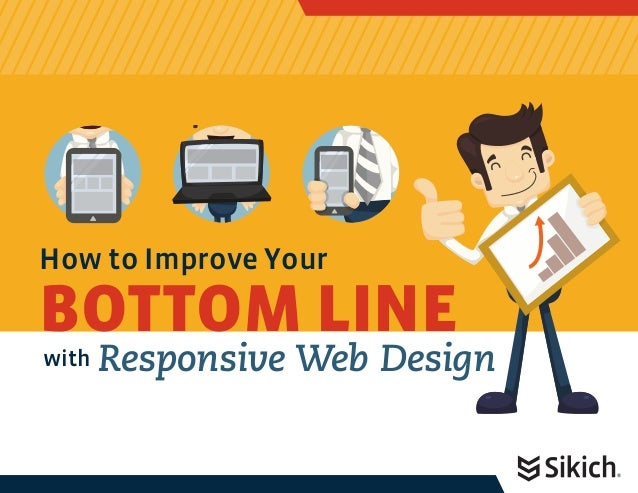 How to Improve Your  BOTTOM LINE  with Responsive Web Design