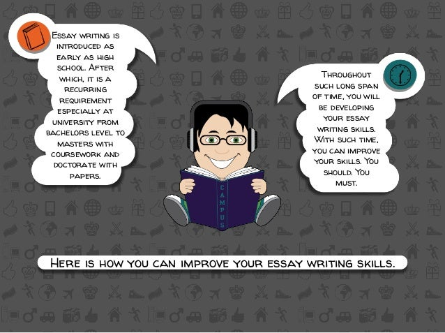improve your essay writing For some, writing an essay is as simple as sitting down at their computer and beginning to type, but a lot more planning goes into writing an essay successfully if you have never written an essay before, or if you struggle with writing and want to improve your skills, it is a good idea to go.