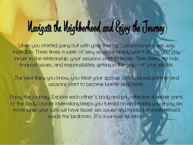 Navigate the Neighborhood and Enjoy the Journey When you started going out with your then-girlfriend-now-wife, sex was inc...