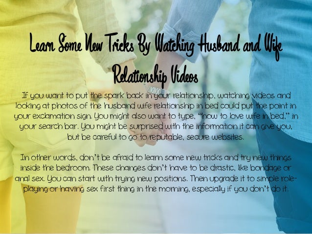 Learn Some New Tricks By Watching Husband and Wife Relationship Videos If you want to put the spark back in your relations...