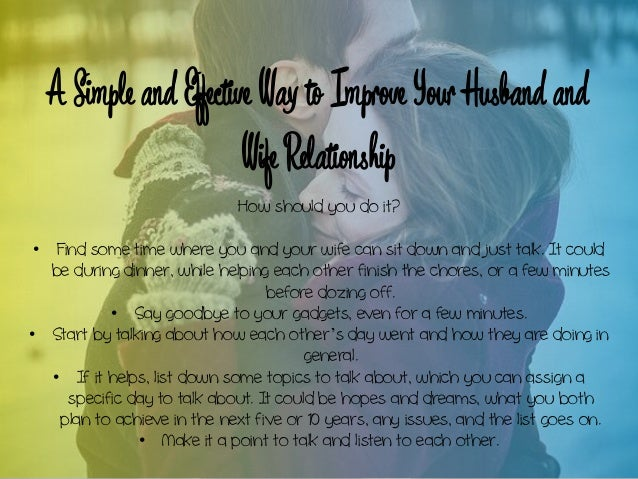 A Simple and Effective Wayto Improve Your Husband and Wife Relationship How should you do it? • Find some time where you a...
