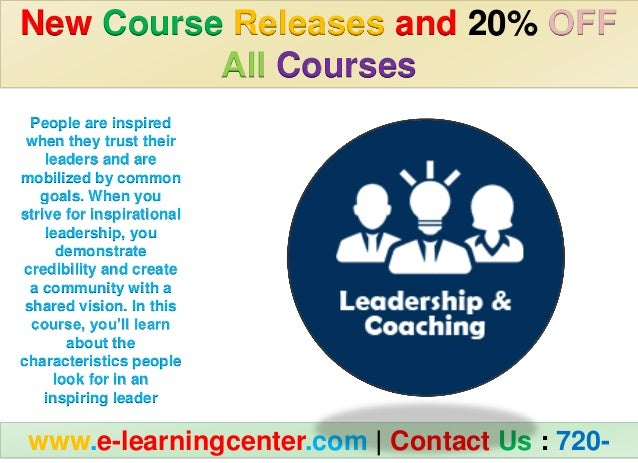 New Course Releases and 20% OFF All Courses www.e-learningcenter.com | Contact Us : 720- People are inspired when they tru...