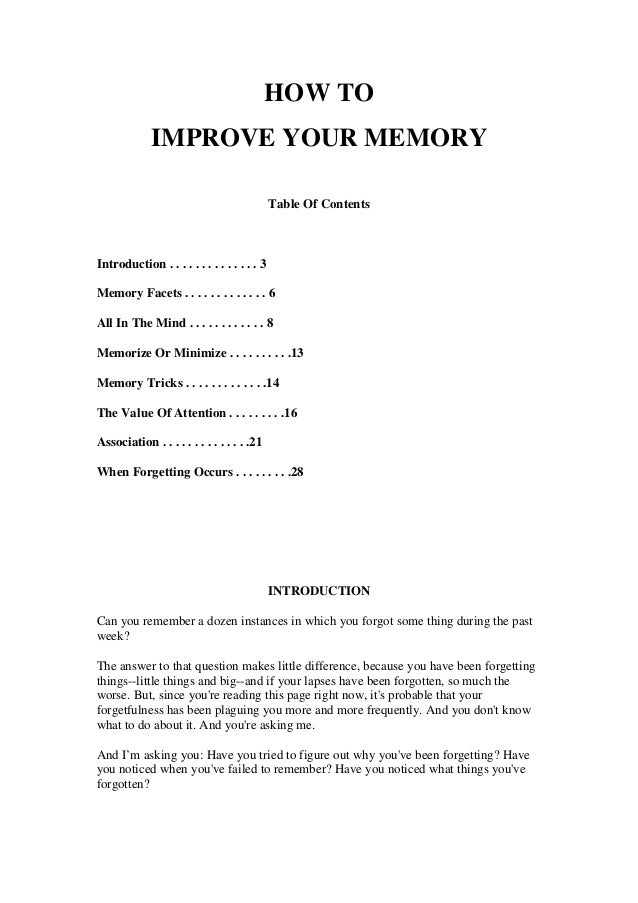 HOW TO IMPROVE YOUR MEMORY Table Of Contents Introduction . . . . . . . . . . . . . . 3 Memory Facets . . . . . . . . . . ...