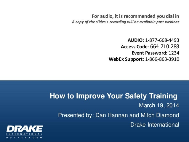 How to Improve Your Safety Training March 19, 2014 Presented by: Dan Hannan and Mitch Diamond Drake International For audi...