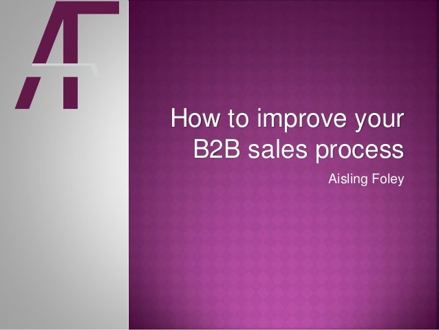 How to improve your B2B sales process Aisling Foley