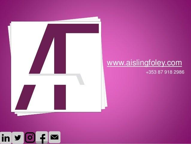 www.aislingfoley.com +353 87 918 2986